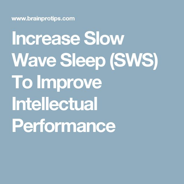 Increase Slow Wave Sleep (SWS) To Improve Intellectual Performance