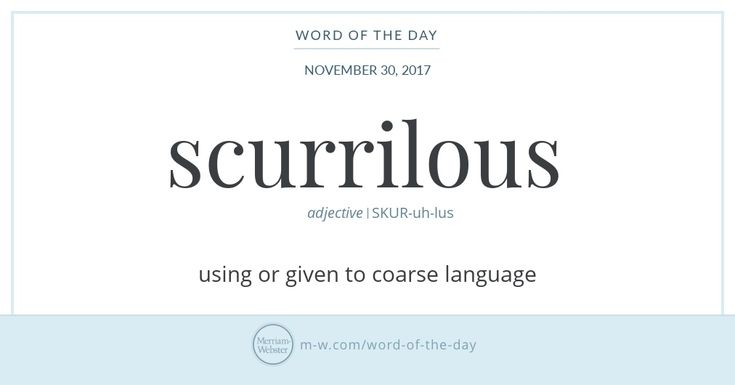 Scurrilous (and its much rarer relation scurrile comes from Middle French scurrile. The Middle French word, in turn, comes from the Latin scurrilis, from scurra, which means 'buffoon' or 'jester.'