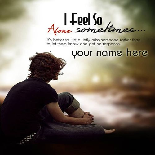 Write Name on I Feel So Alone Sometimes Quotes Picture