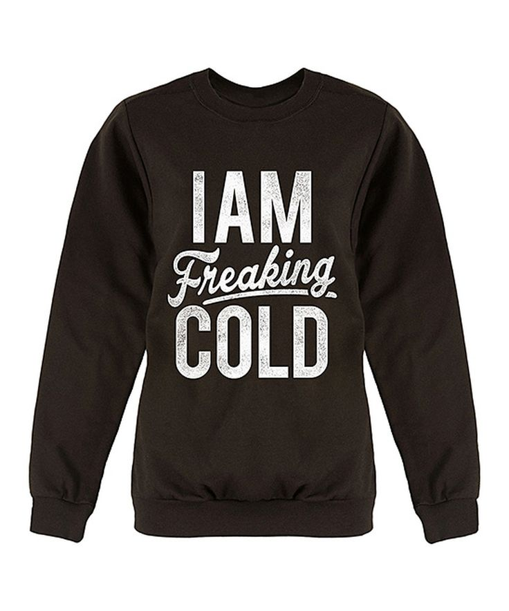 Look at this #zulilyfind! Country Casuals Black 'I Am Freaking Cold' Crewneck Sweatshirt by Country Casuals #zulilyfinds