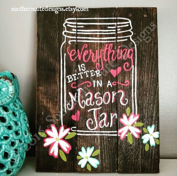 Everything is better in a mason jar wood sign on Etsy by Southern Cute Designs