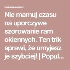 Nie marnuj czasu na uporczywe szorowanie ram okiennych. Ten trik sprawi, że umyjesz je szybciej!   Popularne.pl