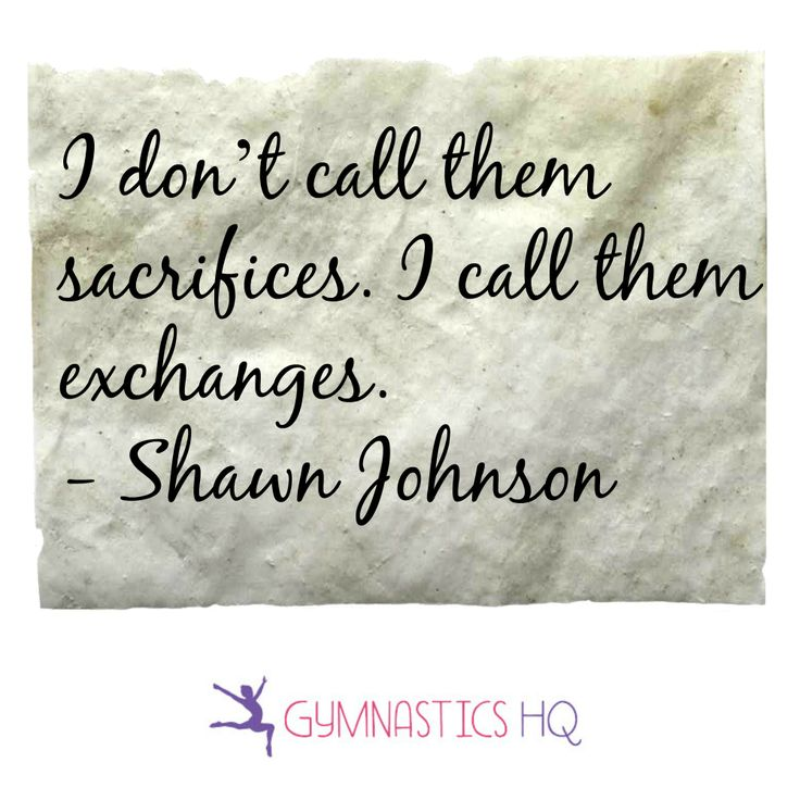 """I don't call them sacrifices. I call them exchanges"" Shawn Johnson quote. #gymnastics #gymrat #motivation"