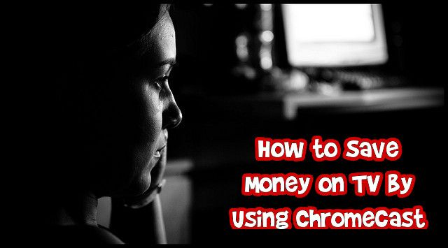 How to Save Money on TV by Using Chromecast Photo