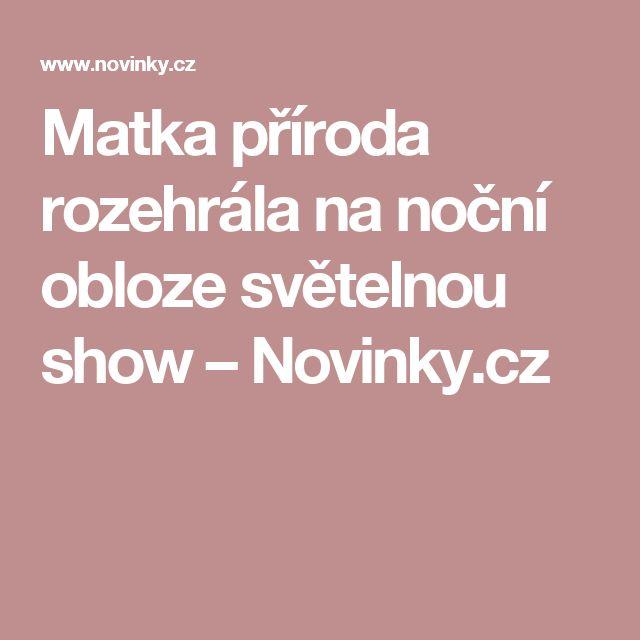 Matka příroda rozehrála na noční obloze světelnou show– Novinky.cz