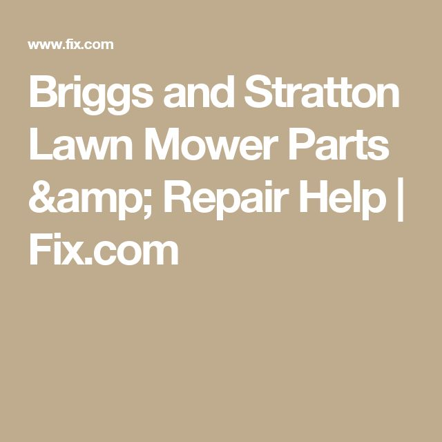 Briggs and Stratton Lawn Mower Parts & Repair Help | Fix.com