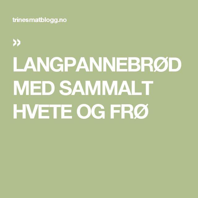 » LANGPANNEBRØD MED SAMMALT HVETE OG FRØ