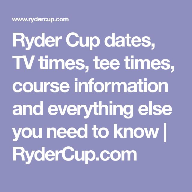Ryder Cup dates, TV times, tee times, course information and everything else you need to know | RyderCup.com