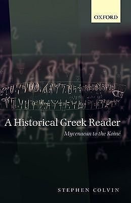 A Historical Greek Reader, Mycenaean to the Koine by Stephen Colvin, 97801992265