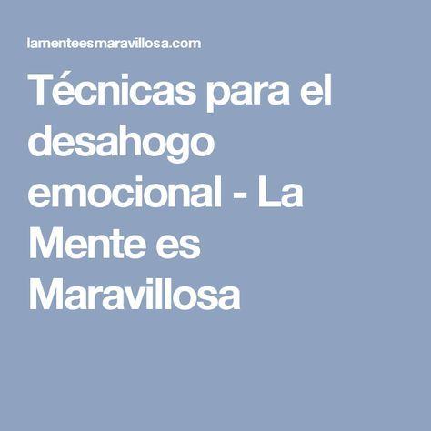 Técnicas para el desahogo emocional - La Mente es Maravillosa