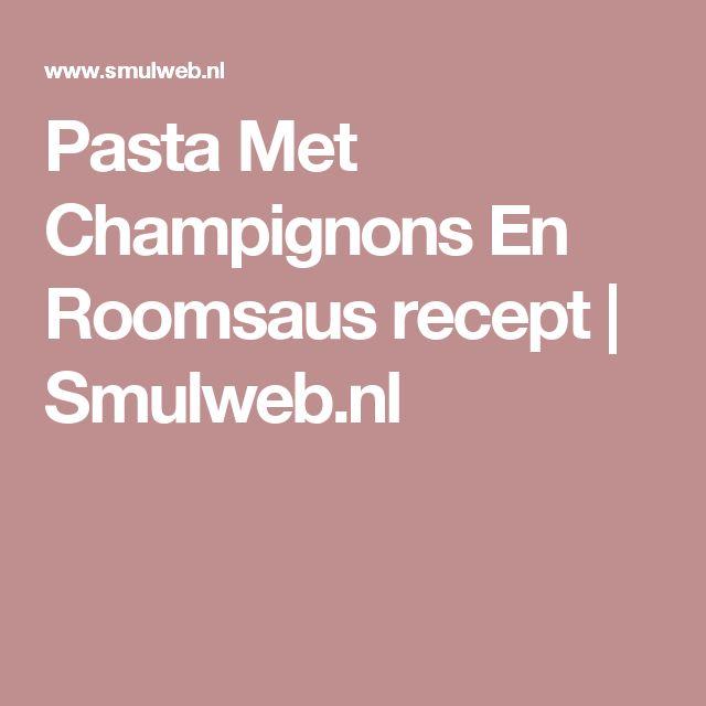 Pasta Met Champignons En Roomsaus recept | Smulweb.nl
