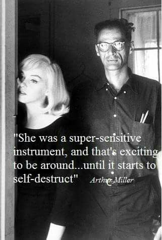 Marilyn Monroe, with quote by Arthur Miller.  He could just as easily been talking about Virginia Woolf or Sylvia Plath or Lizzie Siddal....the list goes on and on