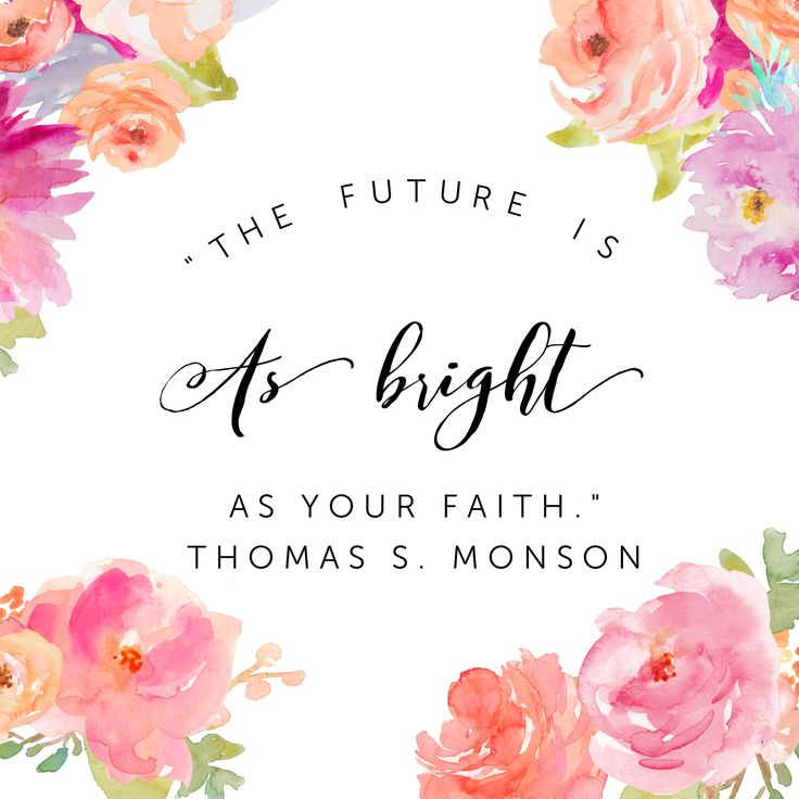 """The Future is as bright as your faith."" Thomas S. Monson 