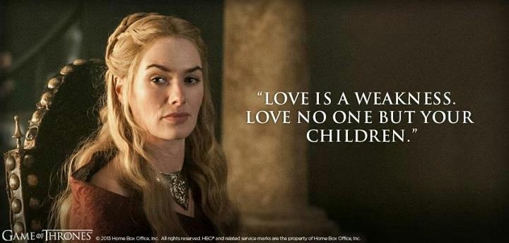 "Love Quotes Game Of Thrones: ""Love Is Weakness. Love No One But Your Children"