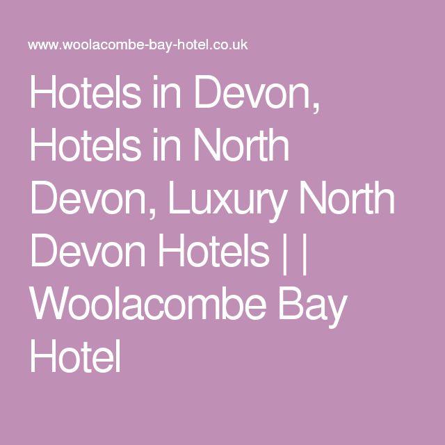 Hotels in Devon, Hotels in North Devon, Luxury North Devon Hotels | | Woolacombe Bay Hotel