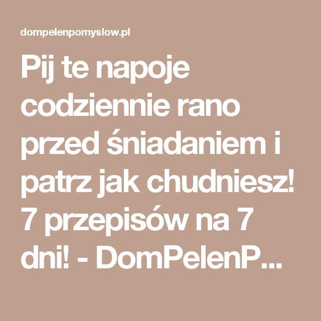 Pij te napoje codziennie rano przed śniadaniem i patrz jak chudniesz! 7 przepisów na 7 dni! - DomPelenPomyslow.pl