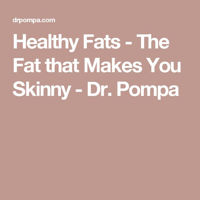 Healthy Fats - The Fat that Makes You Skinny - Dr. Pompa