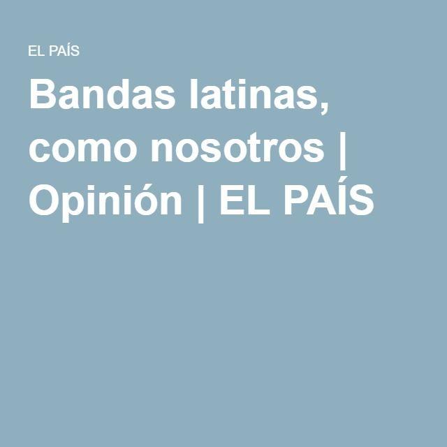 Bandas latinas, como nosotros | Opinión | EL PAÍS