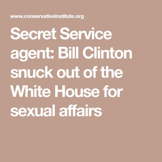 Secret Service agent: Bill Clinton snuck out of the White House for sexual affairs