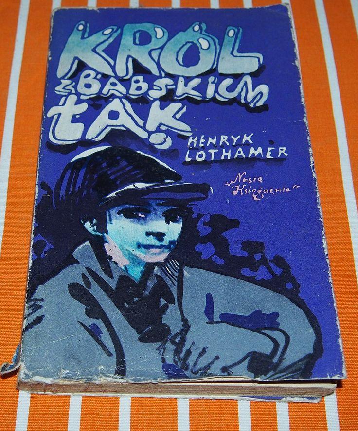 Autor: Henryk Lothamer  Tytuł: KRÓL Z BABSKICH ŁĄK.  Wydawca i rok wydania: Nasza Księgarnia 1981  Stron 194, okładka miękka + obwoluta.