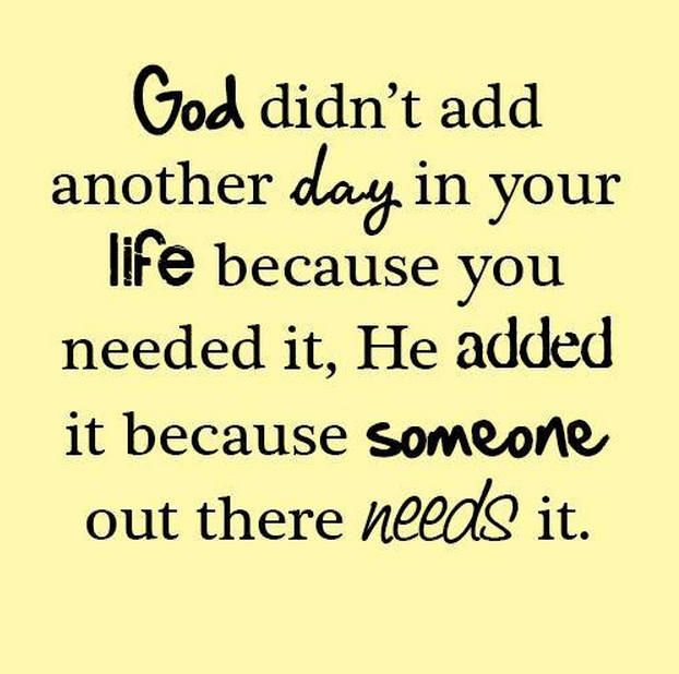Another Day Of Life Quotes: God Didn't Add Another Day In Your Life Because You Needed