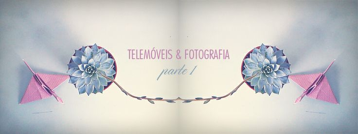 WE BLOG YOU: Os telemóveis e as fotografias - parte 1