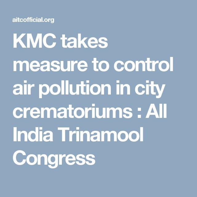 KMC takes measure to control air pollution in city crematoriums : All India Trinamool Congress