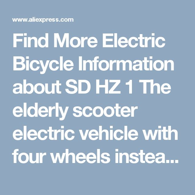 Find More Electric Bicycle Information about SD HZ 1 The elderly scooter electric vehicle with four wheels instead of four wheeled car electric bicycle,High Quality scooter foot,China vehicle requirements Suppliers, Cheap scooter adult from Chengdu Sotek Co., Ltd. Store on Aliexpress.com