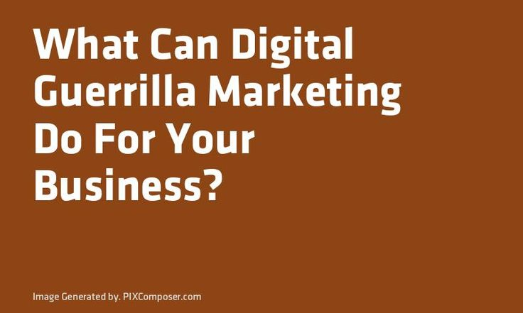 What Can Digital Guerrilla #Marketing Do For Your #Business?