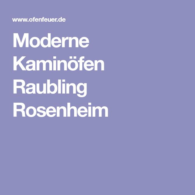 Moderne Kaminöfen Raubling Rosenheim
