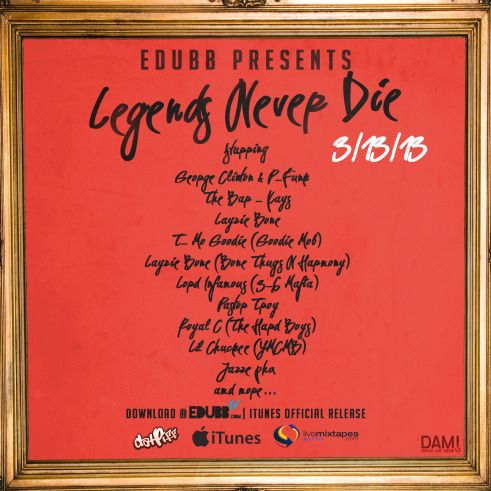 "Legends Never Die by EDUBB |  Coming April 2013, The 2nd Installment in the ""LEGENDS"" Series. Features Legendary artists such as George Clinton & P-Funk, The Bar-Kays, Layzie Bone of Bone Thugs N Harmony, Lord Infamous of 3-6 Mafia, T-Mo Goodie of Goodie Mob and more… Download the 1st installment of the series, ""LEGENDS OF THE FALL"" Now @ http://www.edubbtv.com @EDUBBlive @thehypemagazine #TeamHype"
