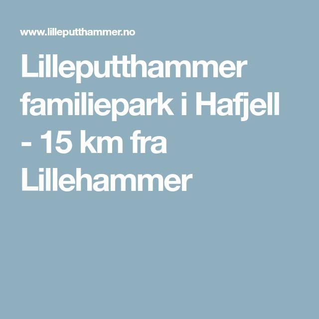 Lilleputthammer familiepark i Hafjell - 15 km fra Lillehammer