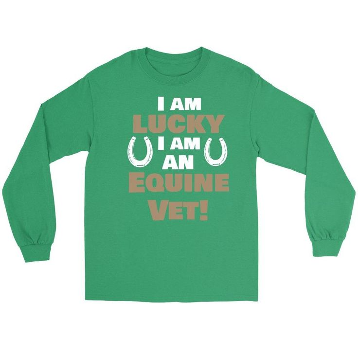 I am lucky I am an Equine Vet! - Large Animal Vet - Long Sleeve""