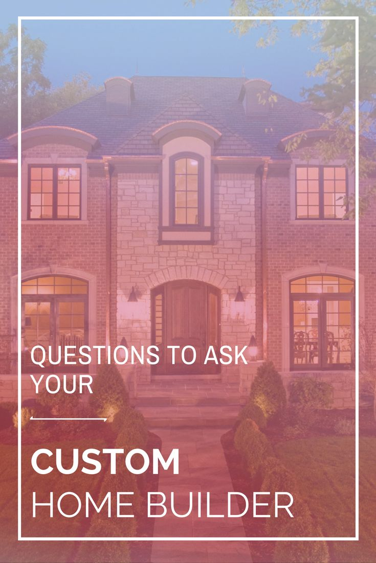 If you're not asking these questions how do you know you're using the right builder?