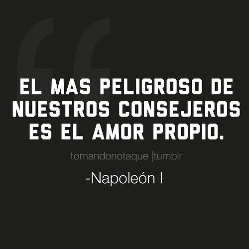El más peligroso de nuestros consejeros es el amor propio.  -Napoleon I  #frases   #citas   #reflexiones tomandonotaque.tumblr.com