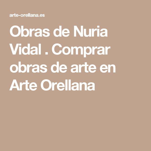 Obras de Nuria Vidal . Comprar obras de arte en Arte Orellana
