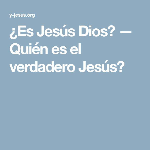 ¿Es Jesús Dios? — Quién es el verdadero Jesús?
