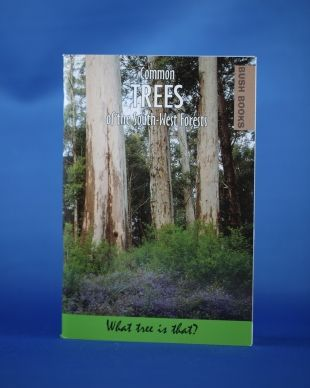 Common Trees of the South West Forests. A guide to improving your knowledge of the trees along the Bibbulmun Track.