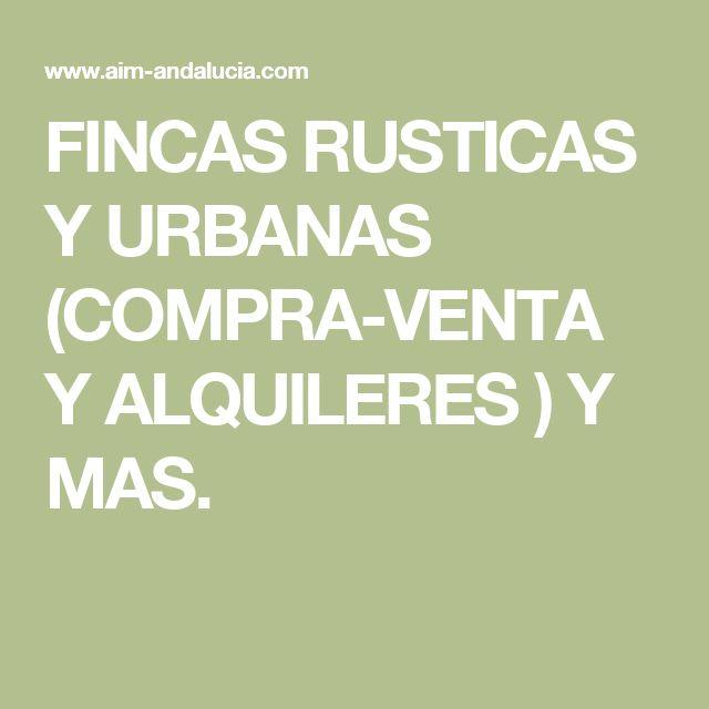 FINCAS RUSTICAS Y URBANAS (COMPRA-VENTA Y ALQUILERES ) Y MAS.