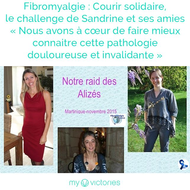 Témoignage Fibromyalgie : Courir solidaire, le challenge de Sandrine, Valérie et Sandrine au profit de l'association Fibromyalgie France « Nous avons à cœur de faire mieux connaitre cette pathologie douloureuse et invalidante »