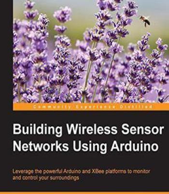 Building Wireless Sensor Networks Using Arduino (Community Experience Distilled) PDF