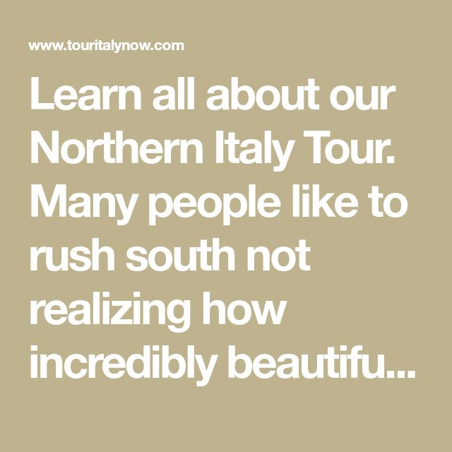 Learn all about our Northern Italy Tour. Many people like to rush south not realizing how incredibly beautiful the north of Italy is.
