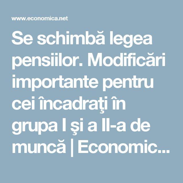 Se schimbă legea pensiilor. Modificări importante pentru cei încadraţi în grupa I şi a II-a de muncă | Economica.net | Romania TV