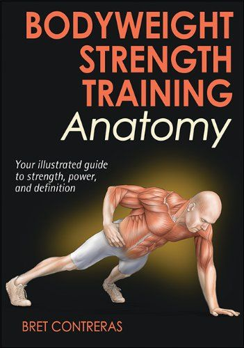 Bodyweight Strength Training Anatomy/Bret Contreras