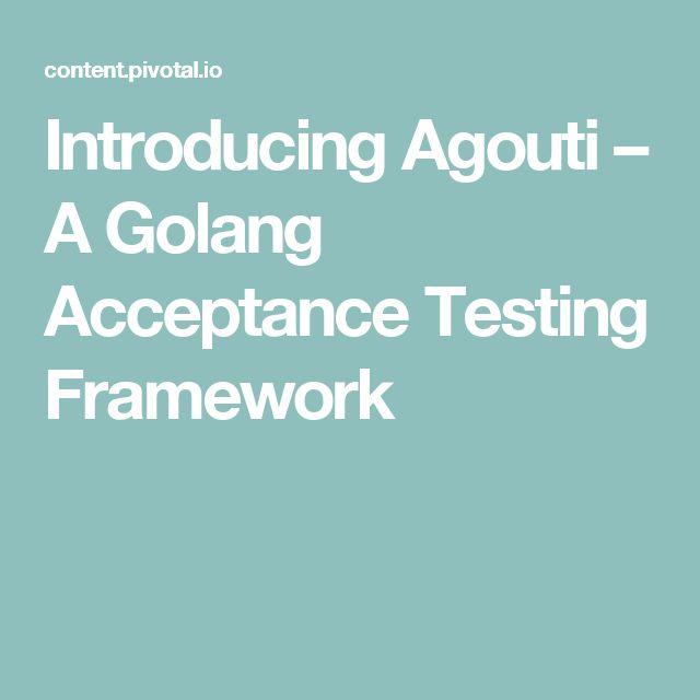 Introducing Agouti – A Golang Acceptance Testing Framework