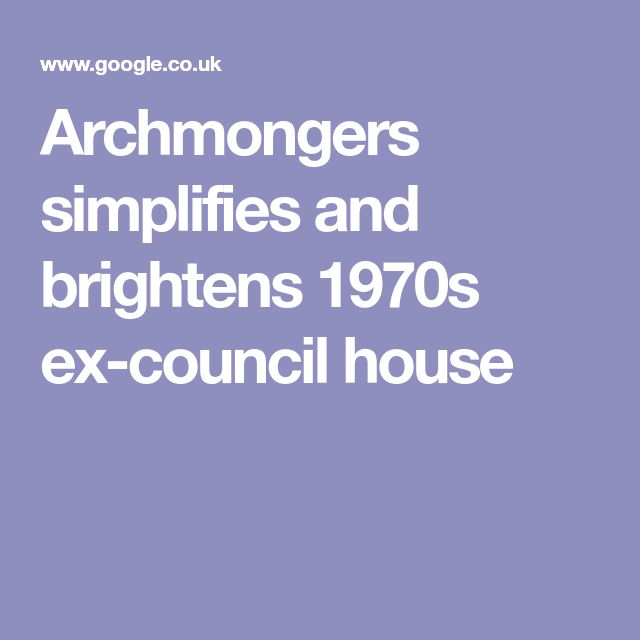 Archmongers simplifies and brightens 1970s ex council house