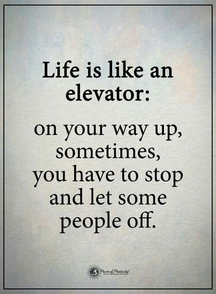 If you talk shit about your friends, take but never give, make fun of others, are super materialistic, use people, are fake, have no compassion for others, narrow minded or narcissistic than there is no room for you on my elevator!!