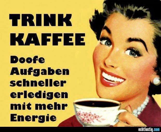 Trink Kaffee.. Doofe Aufgaben schneller erledigen mit mehr Energie