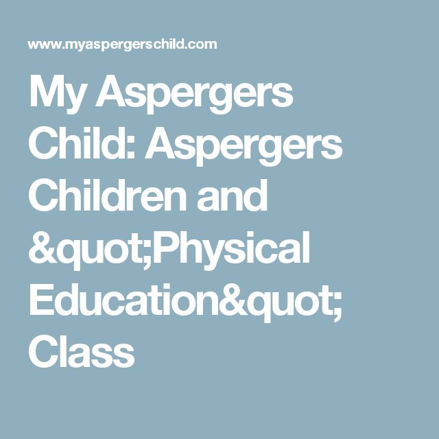 "My Aspergers Child: Aspergers Children and ""Physical Education"" Class"