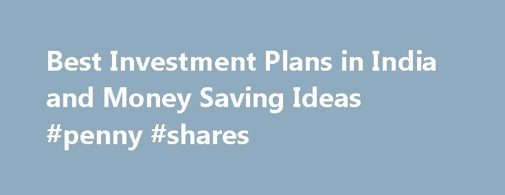 """Best Investment Plans in India and Money Saving Ideas #penny #shares http://stock.remmont.com/best-investment-plans-in-india-and-money-saving-ideas-penny-shares/  medianet_width = """"300"""";   medianet_height = """"600"""";   medianet_crid = """"926360737"""";   medianet_versionId = """"111299"""";   (function() {       var isSSL = 'https:' == document.location.protocol;       var mnSrc = (isSSL ? 'https:' : 'http:') + '//contextual.media.net/nmedianet.js?cid=8CUFDP85S' + (isSSL ? '&https=1' : '')…"""